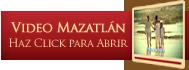 Video Mazatlan - Haz Click para Abrir